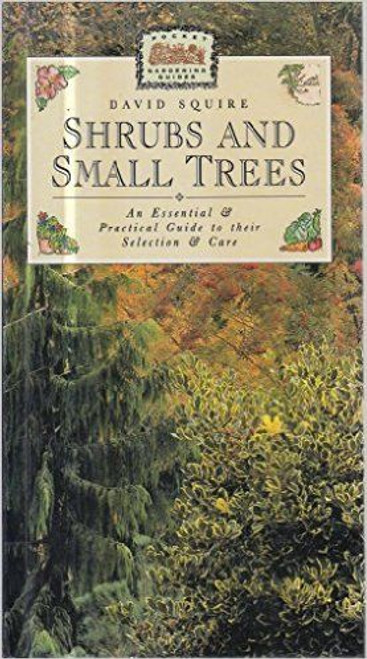 Shrubs and Small Trees: An Essential and Practical Guide to Their Selection and Care