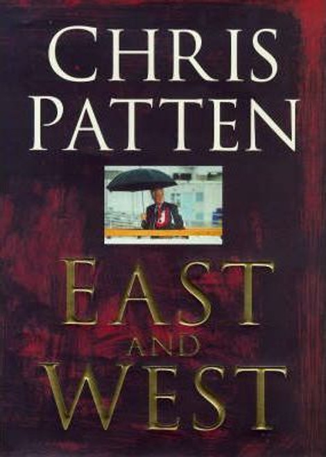 Patten, Chris / East and West : China, Power and the Future of Asia (Large Hardback)