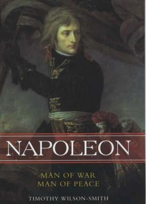 Smith, Timothy Wilson / Napoleon: Man of War, Man of Peace (Large Hardback)