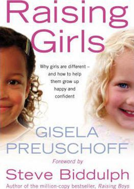 Biddulph, Steve / Raising Girls: Why Girls are Different - And How to Help Them Grow Up Happy and Confident