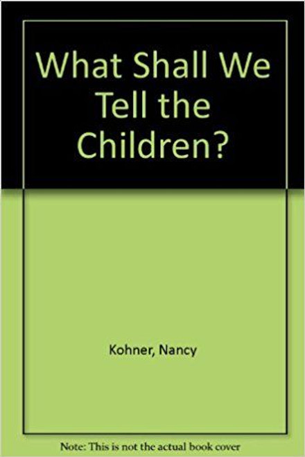 Kohner, Nancy / What Shall We Tell the Children?