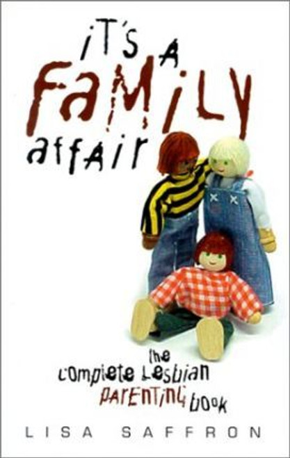 Saffron, Lisa / It's a Family Affair: The Complete Lesbian Parenting Book