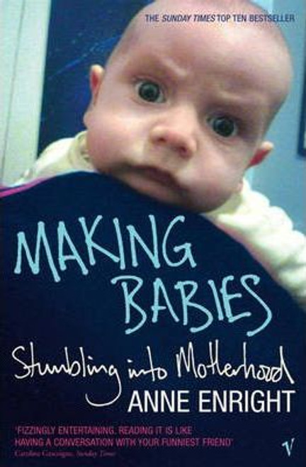 Enright, Anne / Making Babies: Stumbling into Motherhood