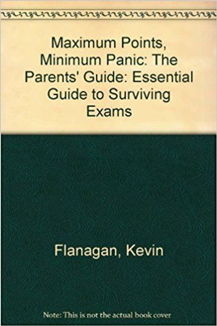 Flanagan, Kevin / Maximum Points, Minimum Panic: The Parents' Guide: Essential Guide to Surviving Ex
