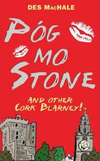 Pog Mo Stone: And Other Cork Blarney