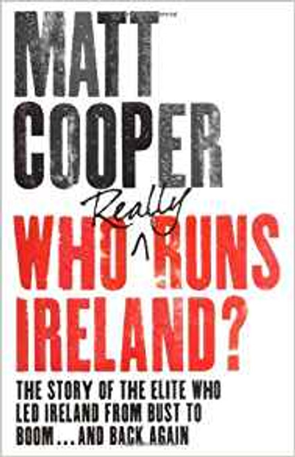 Cooper, Matt / Who Really Runs Ireland? (Large Paperback)