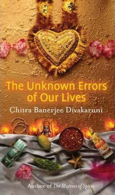 Banerjee Divakaruni, Chitra / The Unknown Errors of Our Lives