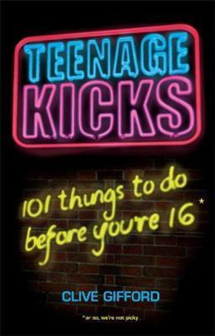 Gifford, Clive / Teenage Kicks: 101 Things To Do Before You're 16