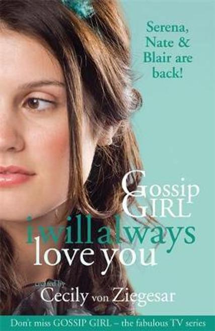 Von Ziegesar, Cecily / Gossip Girl: I will Always Love You