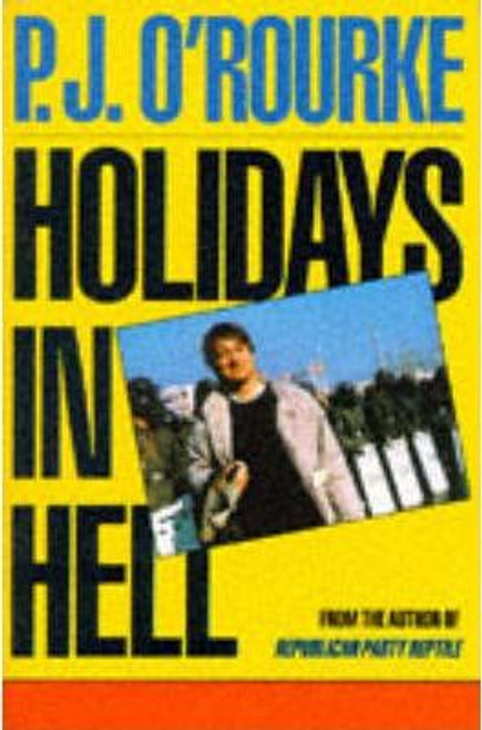 O'Rourke, P.J. / Holidays in Hell