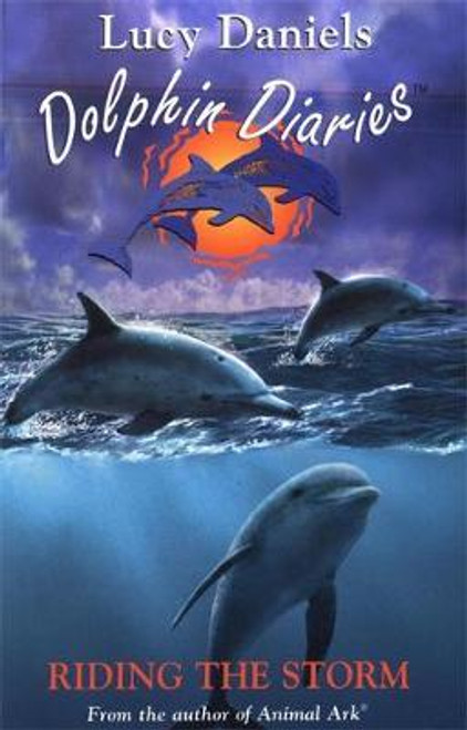 Daniels, Lucy / Dolphin Diaries: Riding the Storm