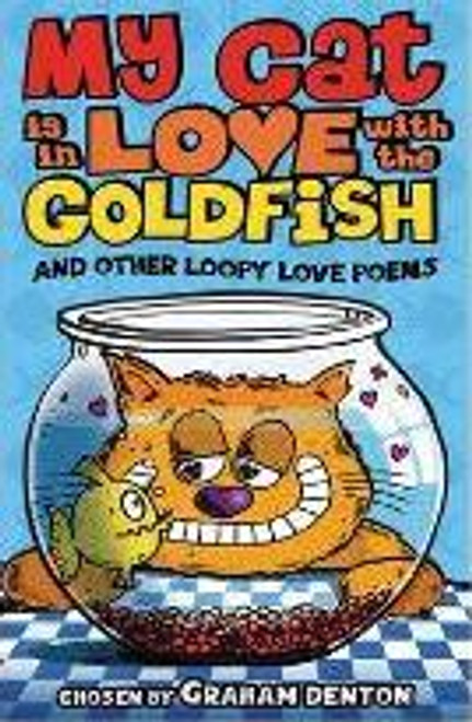 Denton, Graham / My Cat is in Love with The Goldfish and Other Loopy Love Poems