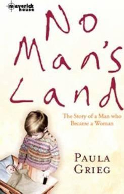 Grieg, Paula / No Man's Land : The Story of a Man Who Became a Woman