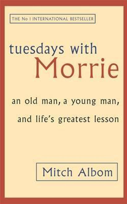 Albom, Mitch / Tuesdays with Morrie : An Old Man, a Young Man and Life's Greatest Lesson (Hardback)
