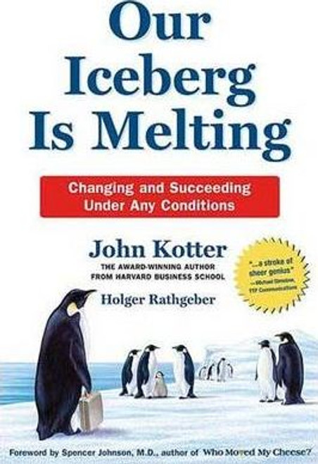 Kotter, John / Our Iceberg is Melting : Changing and Succeeding Under Any Conditions (Hardback)