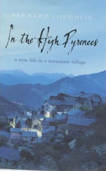 Loughlin, Bernard / In the High Pyrenees : A New Life in a Mountain Village (Hardback)
