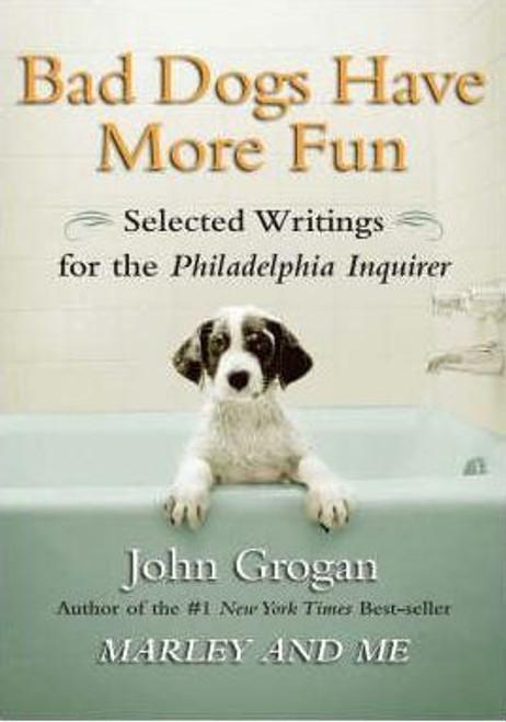 Grogan, John / Bad Dogs Have More Fun (Medium Paperback)