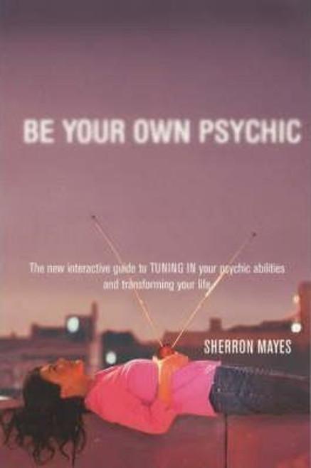 Mayes, Sherron / Be Your Own Psychic (Medium Paperback)