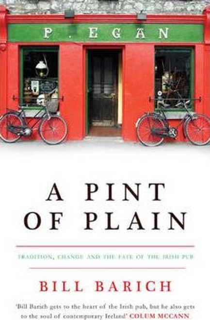 Barich, Bill / A Pint of Plain : Tradition, Change and the Fate of the Irish Pub (Medium Paperback)