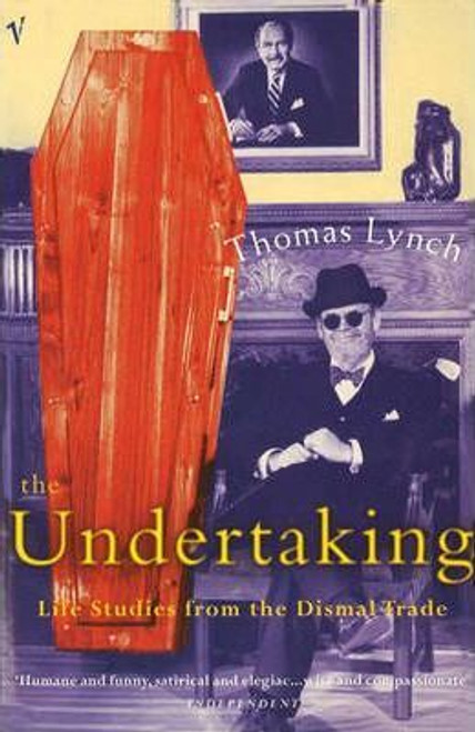 Lynch, Thomas / The Undertaking : Life Studies from the Dismal Trade