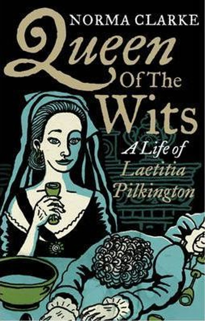 Clarke, Norma / Queen of the Wits : A Life of Laetitia Pilkington