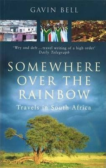 Bell, Gavin / Somewhere Over The Rainbow : Travels in South Africa