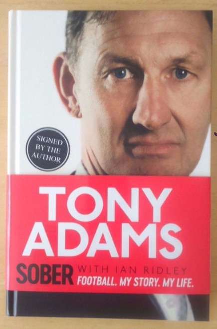 Adams, Tony - SOBER - SIGNED ARSENAL AUTOBIOGRAPHY HB 1st Edition 2017