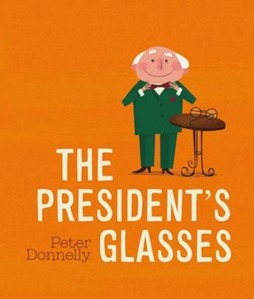 Donnelly, Peter - The President's Glasses HB Illustrated Childrens Picture Book BRAND NEW  2017