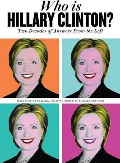 Kreitner, Richard / Who is Hillary Clinton? : Two Decades of Answers from the Left