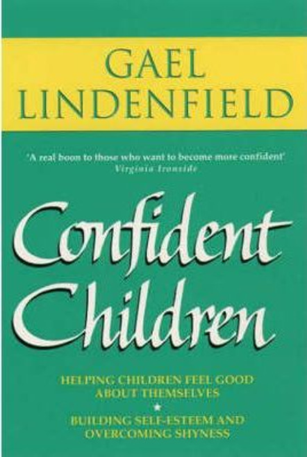 Lindenfield, Gael / Confident Children : Parent's Guide to Helping Children Feel Good About Themselves