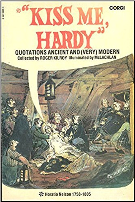 Kilroy, Roger / Kiss Me Hardy. Quotations Ancient and Very Modern