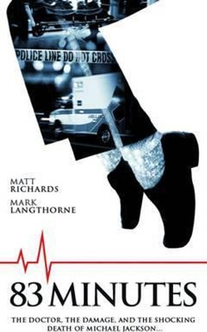 Richards, Matt / 83 Minutes : The Doctor the Damage the Shocking Death of Michael Jackson (Large Paperback)