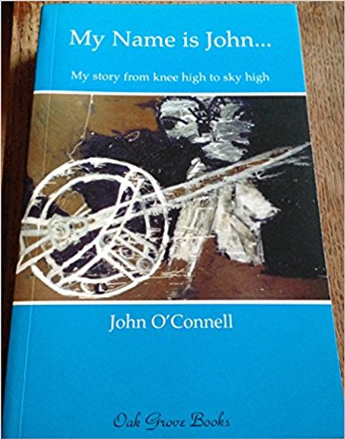 O'Connell, John / My Name is John...: My Story from Knee High to Sky High