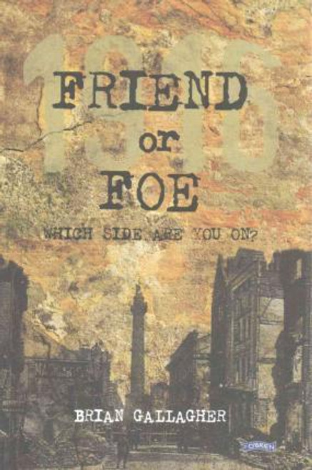 Gallagher, Brian / Friend or Foe : 1916: Which side are you on?