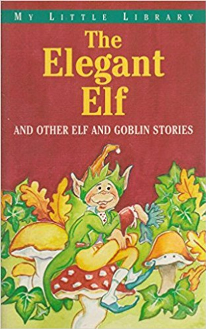 The Elegant Elf and other Elf and Goblin Stories