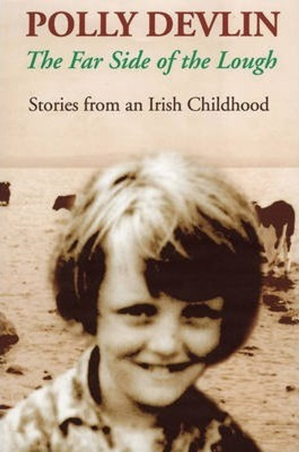 Devlin, Polly / The Far Side of the Lough : Stories from an Irish Childhood