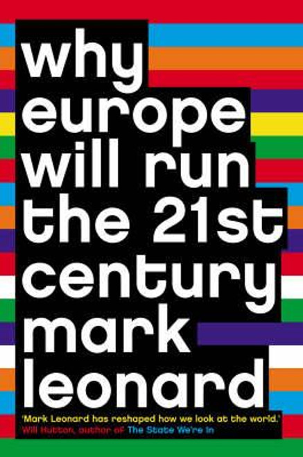 Leonard, Mark / Why Europe Will Run the 21st Century
