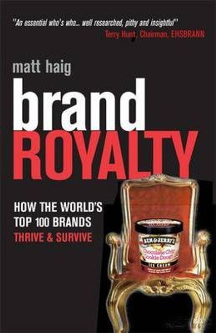 Haig, Matt / Brand Royalty : How the World's Top 100 Brands Thrive and Survive (Large Hardback)