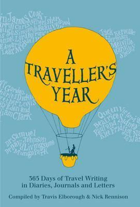 Elborough, Travis / A Traveller's Year : 365 Days of Travel Writing in Diaries Journals and Letters (Large Hardback)