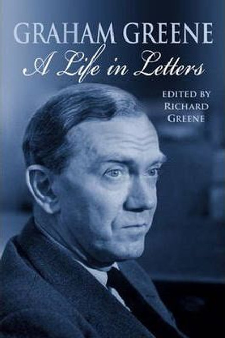 Greene, Graham / A Life in Letters (Large Hardback)