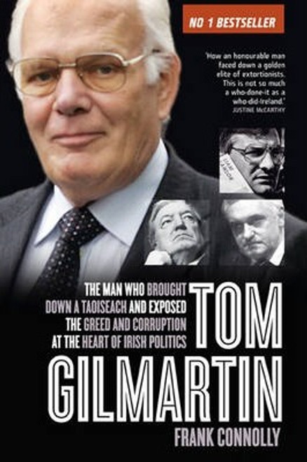 Connolly, Frank / Tom Gilmartin : The Man Who Brought Down a Taoiseach and Exposed the Greed and Corruption at the Heart of Irish Politics (Large Paperback)