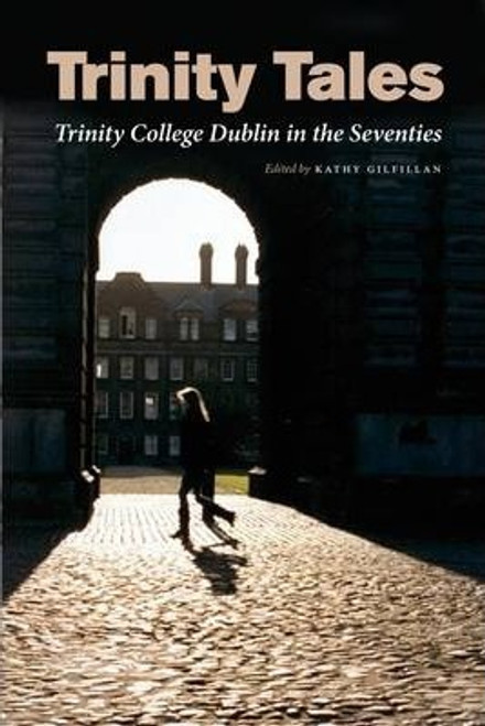 Gilfillan, Kathy / Trinity Tales : Trinity College Dublin in the Seventies (Large Paperback)