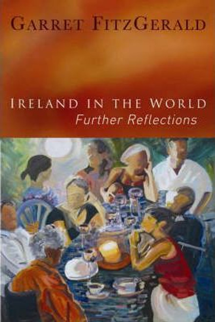 FitzGerald, Garret / Ireland in the World : Further Reflections (Large Paperback)