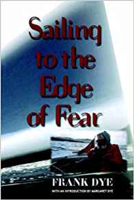 Dye, Frank / Sailing to the Edge of Fear (Large Paperback)