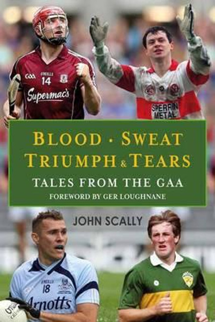 Scally, John / Blood Sweat Triumph and Tears : Tales from the GAA (Large Paperback)