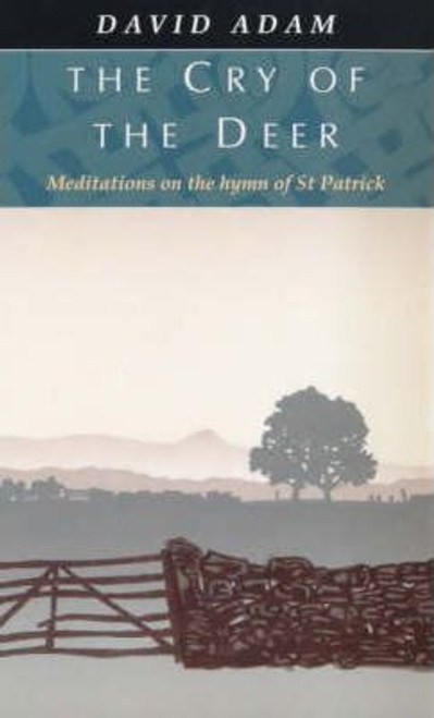 Adam, David / The Cry of the Deer : Meditations on the Hymn of St.Patrick