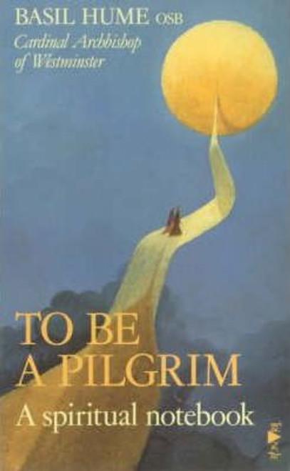 Hume, Basil / To be a Pilgrim : A Spiritual Notebook