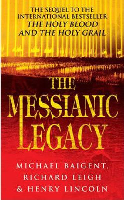 Baigent, Michael / The Messianic Legacy