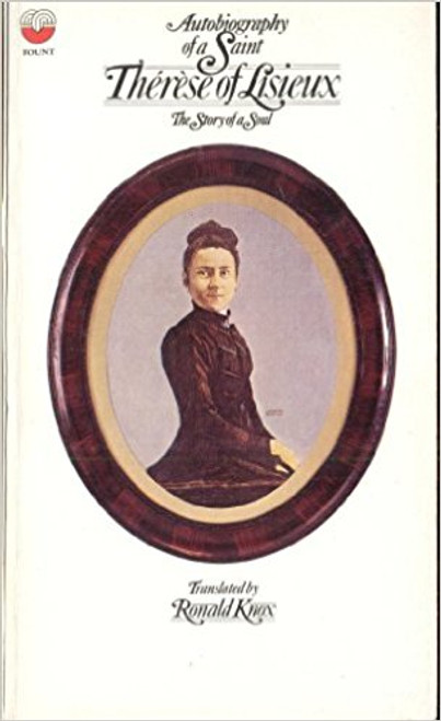 Knox, Ronald / Autobiography of A Saint: Therese of Lisieux, The Story of a Soul