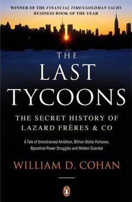Cohan, William D. / The Last Tycoons : The Secret History of Lazard Freres & Co